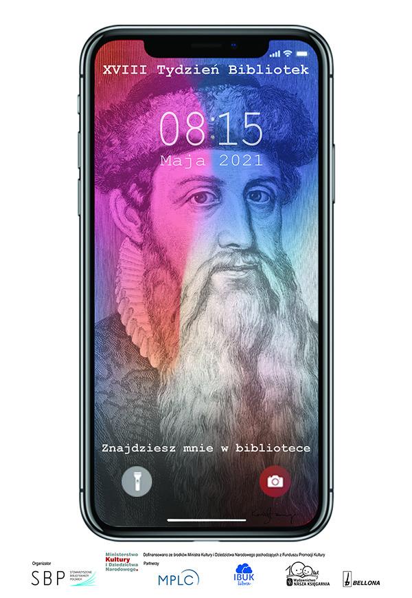"""Plakat promujący XVIII edycję ogólnopolskiego programu """"Tydzień bibliotek"""", odbywającego się w dniach 8-15 maja 2021 r. pod hasłem """"Znajdziesz mnie w bibliotece"""", przedstawiający obraz smartfona z tapetą ekranu z wizerunkiem Gutenberga."""